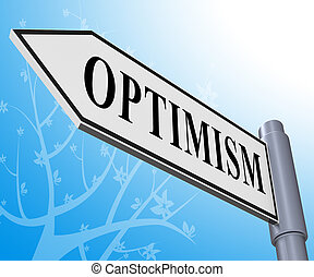 Optimism Sign Representing Optimist Mindset 3d Illustration
