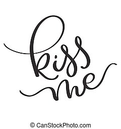 Kiss me text on white background. Hand drawn vintage Calligraphy lettering Vector illustration EPS10