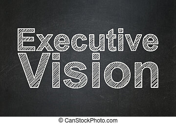 Business concept: Executive Vision on chalkboard background