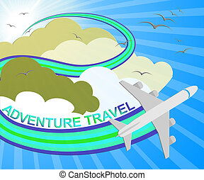 Adventure Travel Meaning Exciting Holiday 3d Illustration -...