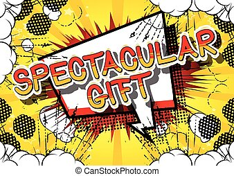 Spectacular Gift - Comic book style word. - Spectacular Gift...