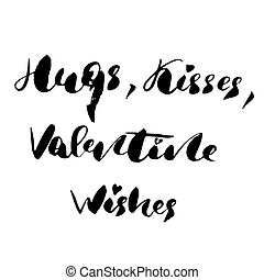 Hugs, kisses, Valentine wishes - freehand ink inspirational romantic quote