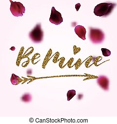 Be mine - freehand inspirational romantic quote with golden...