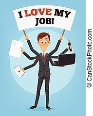 Happy successful smiling businessman with many hands holds banner I love my job. Multitasking skills. Successful office worker. Vector flat cartoon illustration