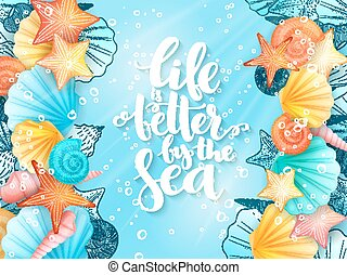 vector illustration of hand lettering phrase - life is better by the sea - with frame from seashells on sea water background