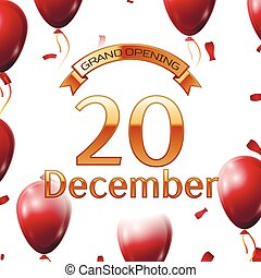 Golden ribbon with inscription grand opening the twentieth of December on white background red air balloons with confetti. Vector Illustration