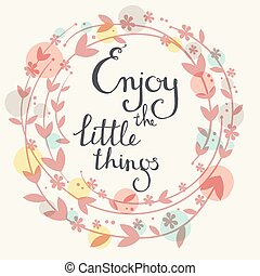 Handdrawn vector card. Enjoy the little things. Handwritten...