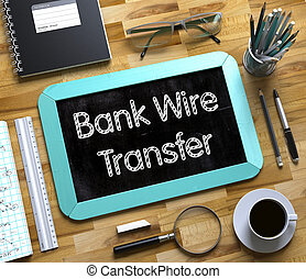 Small Chalkboard with Bank Wire Transfer Concept. 3d. - Bank...