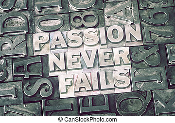 passion never fails met - passion never fails phrase made...