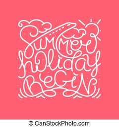 Summer Holiday Begin. - Calligraphic and typographic hand...