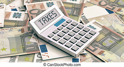 Calculator on euros background. Word taxes in display. 3d illustration