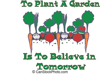 To PLANT A GARDEN - Carrots, radish, onions, famous saying,...