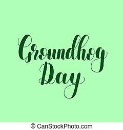 Groundhog day. Lettering illustration. - Groundhog day....