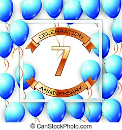Realistic blue balloons with ribbon in centre golden text seven years anniversary celebration with ribbons in white square frame over white background. Vector illustration