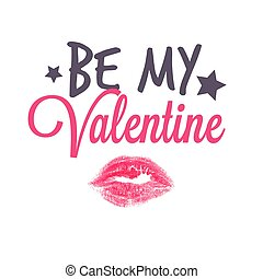 Be My Valentine. Romantic card with text and lipstick kiss. Love greetings