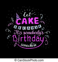 Unique lettering poster with a phrase EAT CAKE BECAUSE IT S...