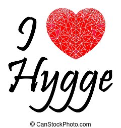 I love hygge sign with geometric heart shape inspired by...