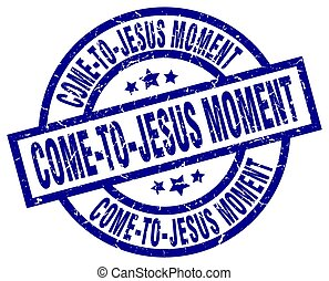 come-to-jesus moment blue round grunge stamp