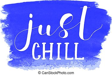 Just chill. Lettering illustration. - Just chill. Lettering...