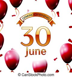 Golden ribbon with inscription grand opening the thirtieth of June on white background red air balloons with confetti. Vector Illustration