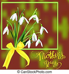 The first snowdrops Galanthus with Happy Mother s Day gift card.