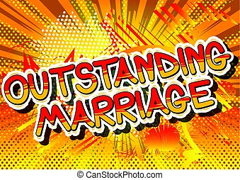 Outstanding Marriage - Comic book style word. - Outstanding...