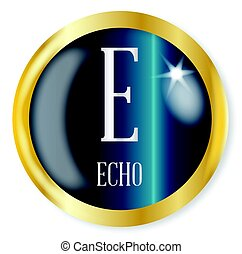 E For Echo - E for Echo button from the NATO phonetic...