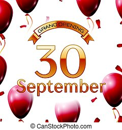 Golden ribbon with inscription grand opening the thirtieth of September on white background red air balloons with confetti. Vector Illustration