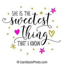 She is the Sweetest thing that I know Calligraphy Vector...