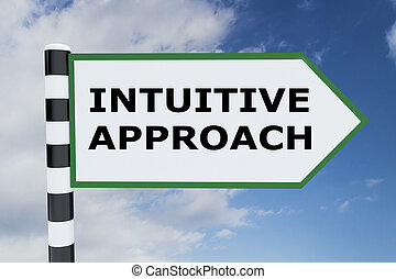 Intuitive Approach concept - 3D illustration of 'INTUITIVE...