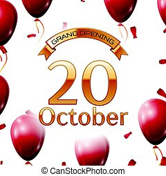Golden ribbon with inscription grand opening the twentieth of October on white background red air balloons with confetti. Vector Illustration