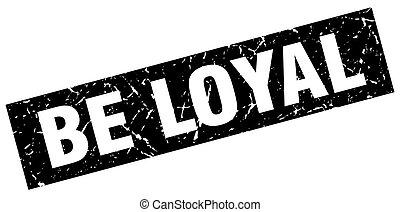 square grunge black be loyal stamp