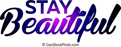 Text print for T Shirt. Stay beautiful. Vector illustration.