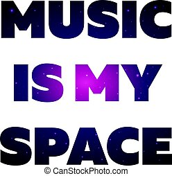Text print for T Shirt. Music is my space. Vector illustration.