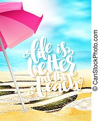 vector summer travel banner with sun umbrella and lettering phrase - life is better on the beach on sand sea beach background