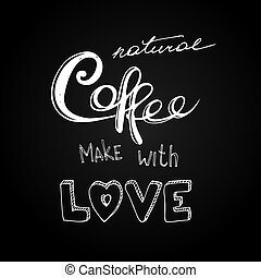 Natural coffee make with love, hand drawn lettering, vector...