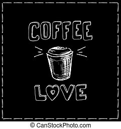 Coffee and love,coffee background,hand drawn vector...