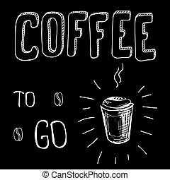 Coffee to go. Hand drawn vector card or background