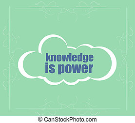 Education and learn concept. text knowledge is power . Word cloud. Successful idea for business
