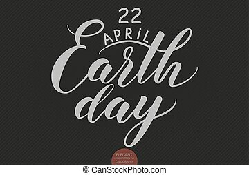 Hand drawn lettering 22 April Earth Day. Elegant modern handwritten calligraphy. Vector Ink illustration. Typography poster on dark background. For cards, invitations, prints