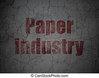 Manufacuring concept: Paper Industry on grunge wall...