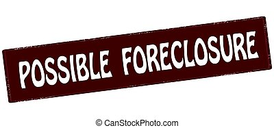 Possible foreclosure - Stamp with text possible foreclosure...