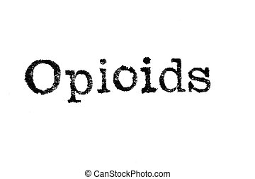 """The word """"Opioids"""" from a typewriter on white - The word..."""