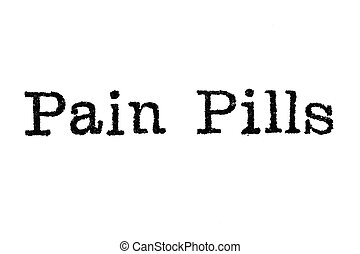 """The word """"Pain Pills"""" from a typewriter on white - The word..."""