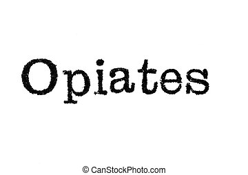 """The word """"Opiates"""" from a typewriter on white - The word..."""