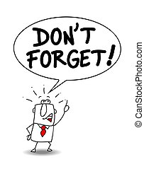 Don't Forget - A businessman says don't forget !