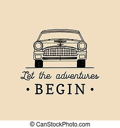 Let the adventures begin motivational quote. Vintage retro automobile logo. Vector typographic inspirational poster.