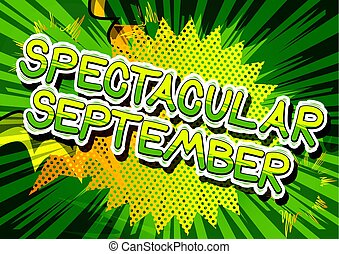 Spectacular September - Comic book style word. - Spectacular...