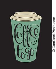 coffee to go - Paper coffee cup drawing with lettering of...