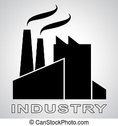 Industry Manufacturing Means Industrial Production 3d...